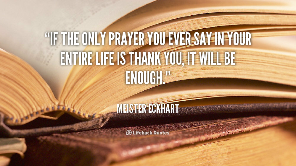 quote-Meister-Eckhart-if-the-only-prayer-you-ever-say-12273